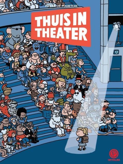 Cover 'Thuis in Theater' van Pieter de Poortere. Op de cover staat een cartoon van een meisje dat voor een volle zaal in het spotlicht staat.